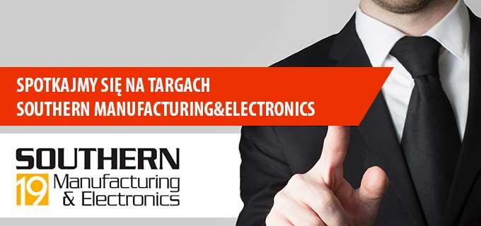 Spotkajmy się na targach Southern Manufacturing and Electronics